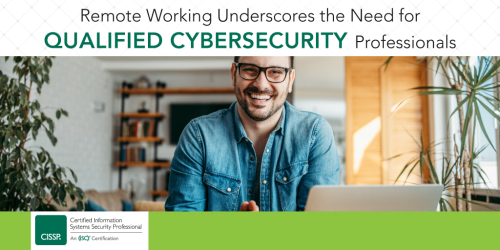 Remote Working Underscores the Need for Qualified Cybersecurity Professionals
