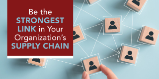Be The Strongest Link In Your Organization's Supply Chain
