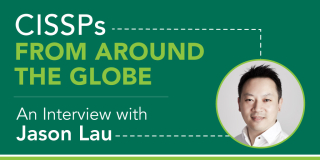 CISSPs from Around the Globe - An Interview with Jason Lau