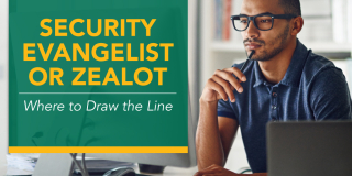 Security Evangelist of Zealot – Where to Draw the Line